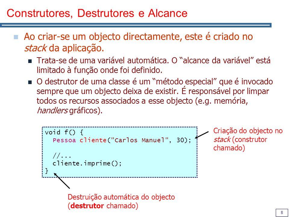 8 Construtores, Destrutores e Alcance Ao criar-se um objecto directamente, este é criado no stack da aplicação. Trata-se de uma variável automática. O