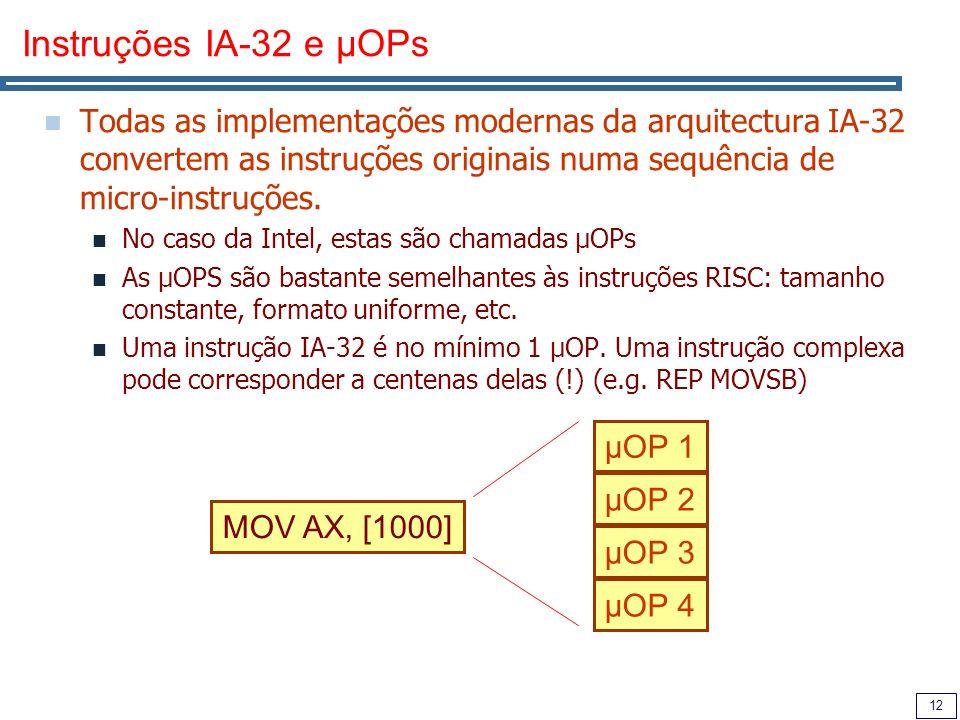 12 Instruções IA-32 e µOPs Todas as implementações modernas da arquitectura IA-32 convertem as instruções originais numa sequência de micro-instruções