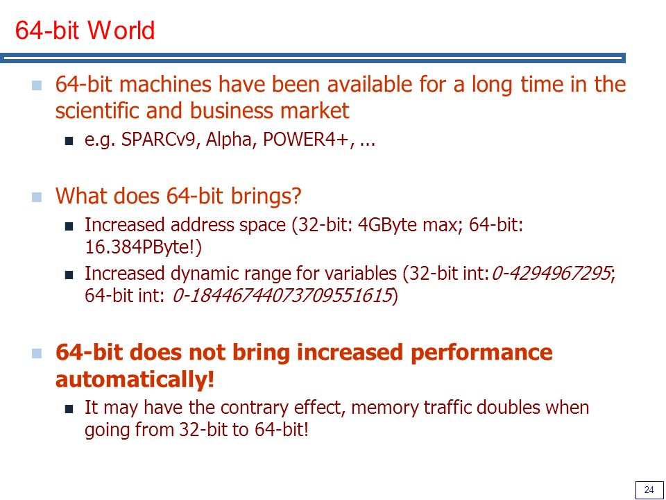 24 64-bit World 64-bit machines have been available for a long time in the scientific and business market e.g.