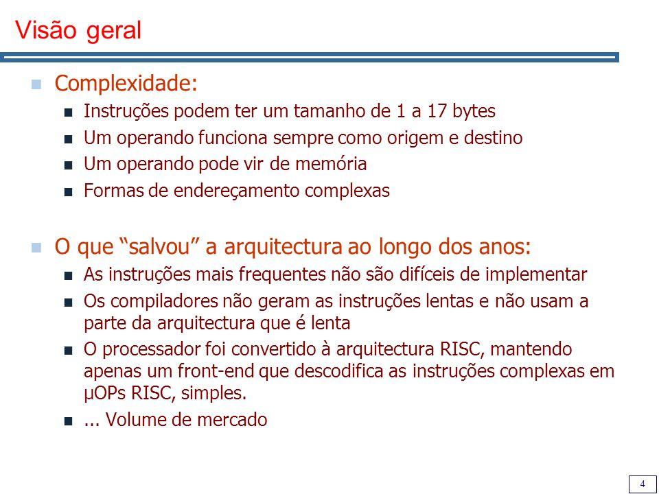 4 Visão geral Complexidade: Instruções podem ter um tamanho de 1 a 17 bytes Um operando funciona sempre como origem e destino Um operando pode vir de