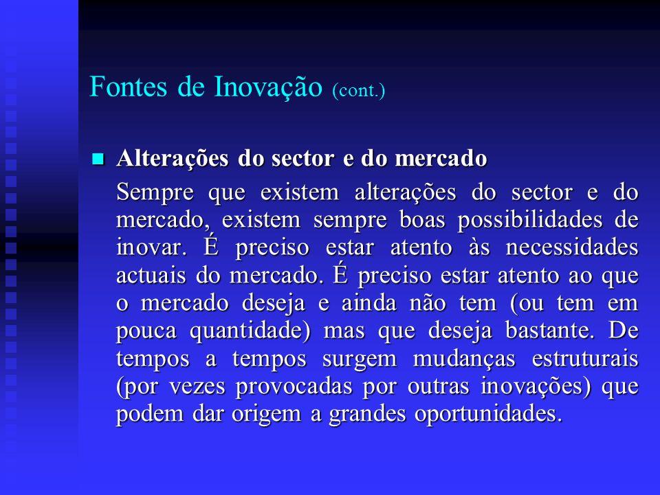 Fontes de Inovação (cont.) Alterações do sector e do mercado Alterações do sector e do mercado Sempre que existem alterações do sector e do mercado, e