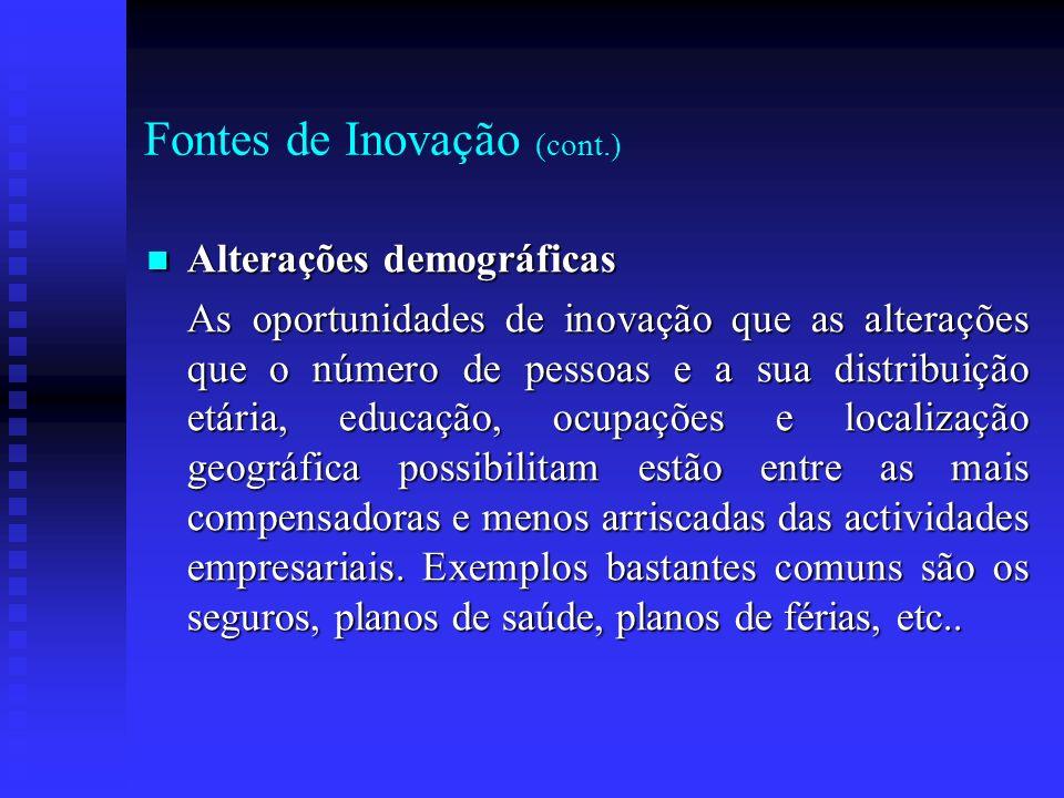 Fontes de Inovação (cont.) Alterações demográficas Alterações demográficas As oportunidades de inovação que as alterações que o número de pessoas e a