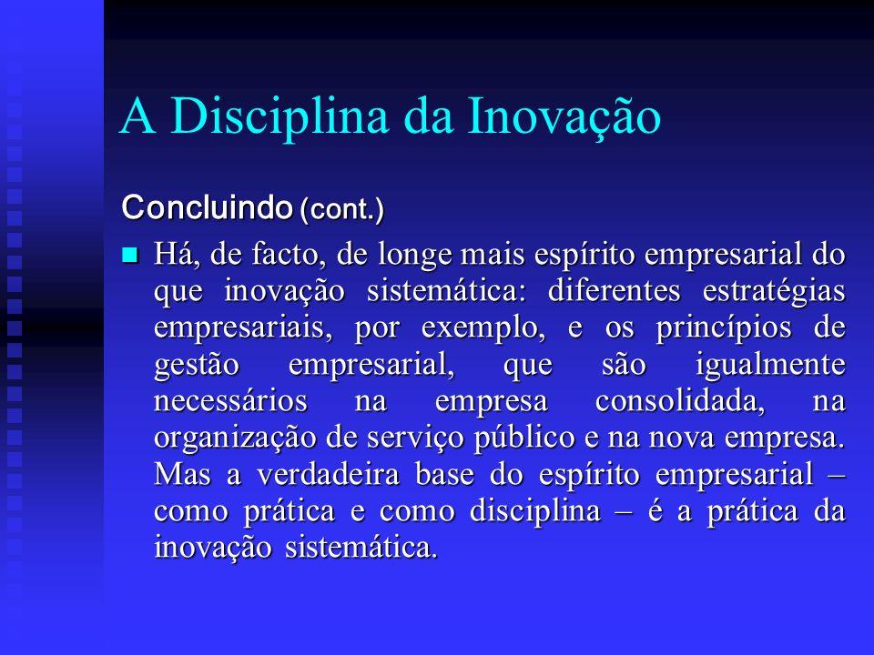 A Disciplina da Inovação Concluindo (cont.) Há, de facto, de longe mais espírito empresarial do que inovação sistemática: diferentes estratégias empre