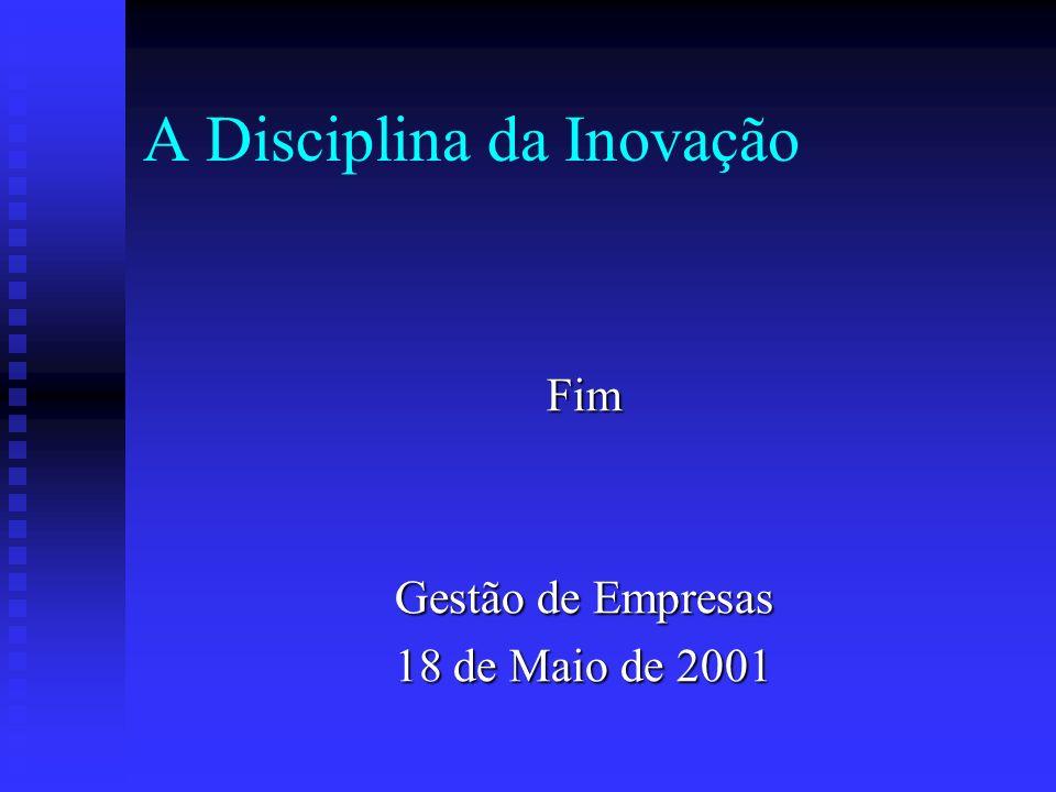 A Disciplina da Inovação Fim Gestão de Empresas 18 de Maio de 2001