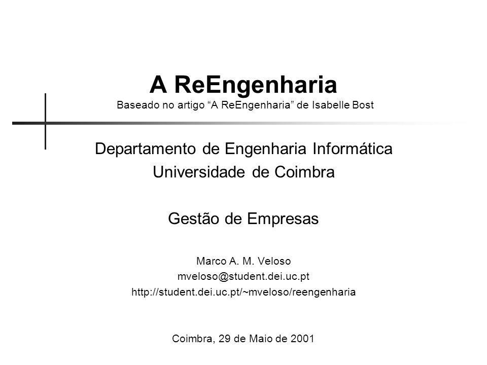A ReEngenharia Baseado no artigo A ReEngenharia de Isabelle Bost Departamento de Engenharia Informática Universidade de Coimbra Gestão de Empresas Mar