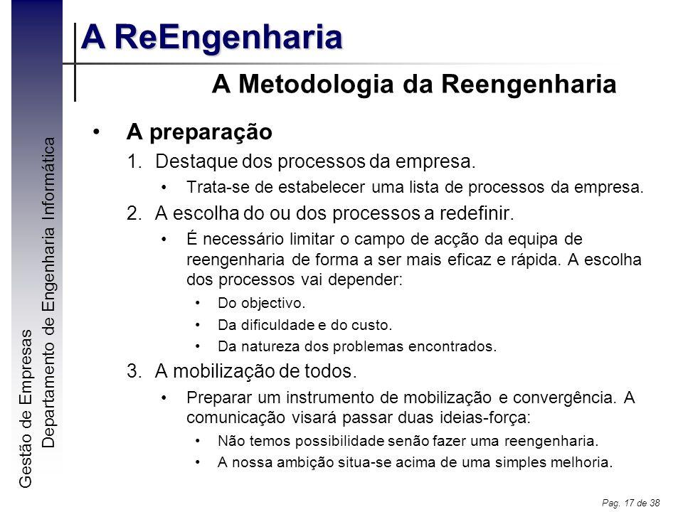 Gestão de Empresas A ReEngenharia Departamento de Engenharia Informática Pag. 17 de 38 A Metodologia da Reengenharia A preparação 1.Destaque dos proce