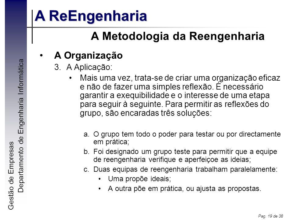 Gestão de Empresas A ReEngenharia Departamento de Engenharia Informática Pag. 19 de 38 A Metodologia da Reengenharia A Organização 3.A Aplicação: Mais