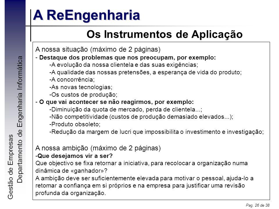 Gestão de Empresas A ReEngenharia Departamento de Engenharia Informática Pag. 26 de 38 Os Instrumentos de Aplicação A nossa situação (máximo de 2 pági