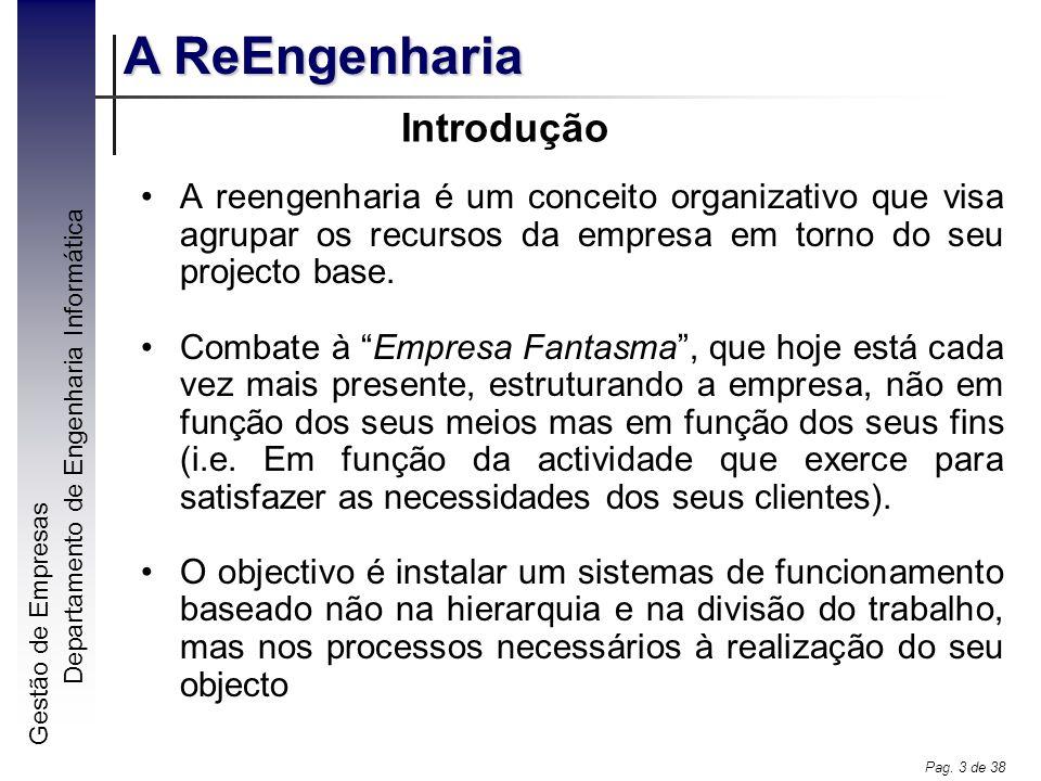 Gestão de Empresas A ReEngenharia Departamento de Engenharia Informática Pag. 3 de 38 Introdução A reengenharia é um conceito organizativo que visa ag