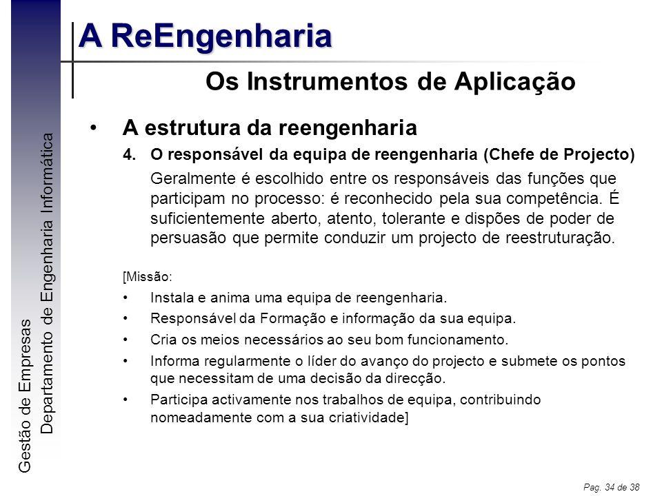 Gestão de Empresas A ReEngenharia Departamento de Engenharia Informática Pag. 34 de 38 Os Instrumentos de Aplicação A estrutura da reengenharia 4.O re