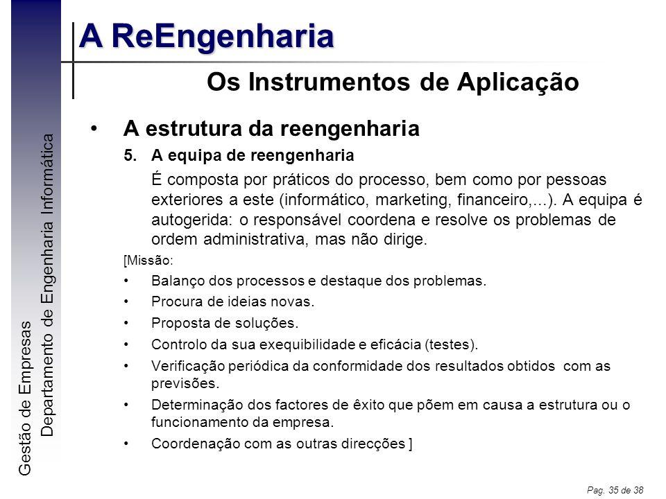 Gestão de Empresas A ReEngenharia Departamento de Engenharia Informática Pag. 35 de 38 Os Instrumentos de Aplicação A estrutura da reengenharia 5.A eq