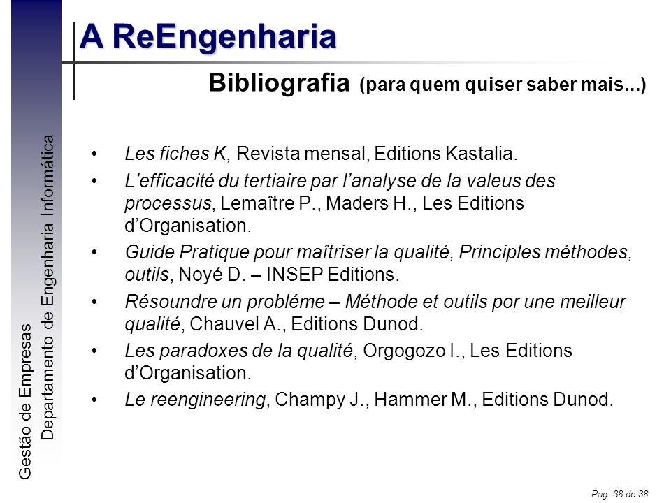 Gestão de Empresas A ReEngenharia Departamento de Engenharia Informática Pag. 38 de 38 Bibliografia (para quem quiser saber mais...) Les fiches K, Rev
