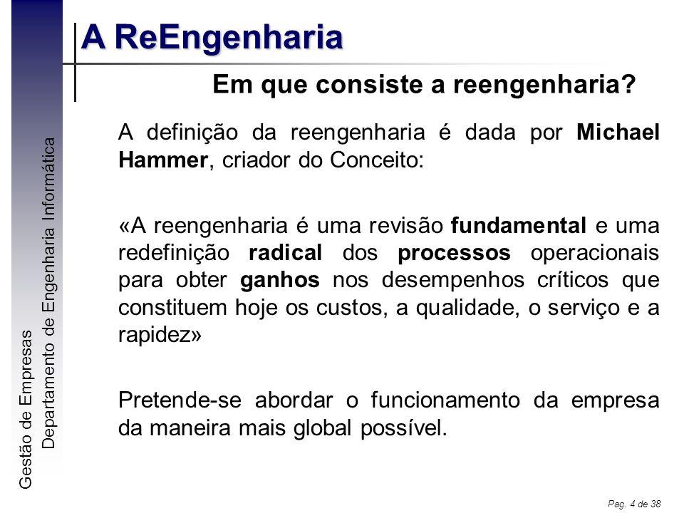 Gestão de Empresas A ReEngenharia Departamento de Engenharia Informática Pag. 4 de 38 Em que consiste a reengenharia? A definição da reengenharia é da