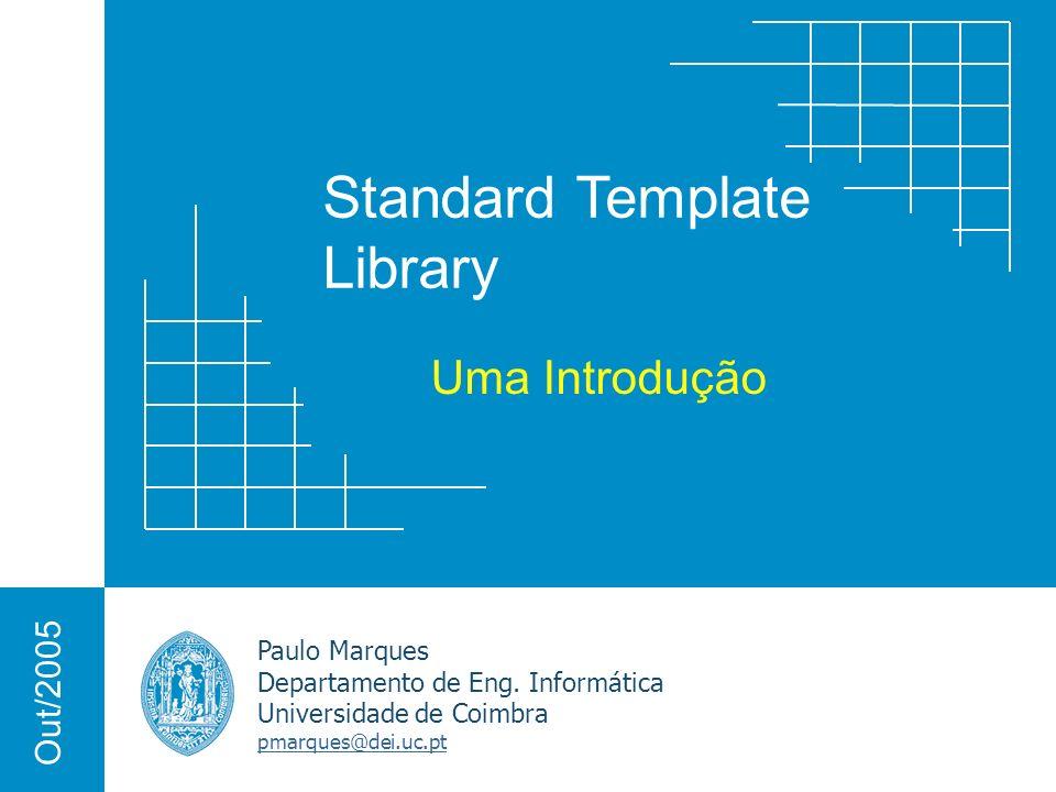Standard Template Library Paulo Marques Departamento de Eng. Informática Universidade de Coimbra pmarques@dei.uc.pt Out/2005 Uma Introdução