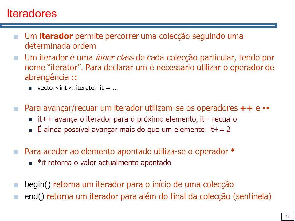 18 Iteradores Um iterador permite percorrer uma colecção seguindo uma determinada ordem Um iterador é uma inner class de cada colecção particular, ten