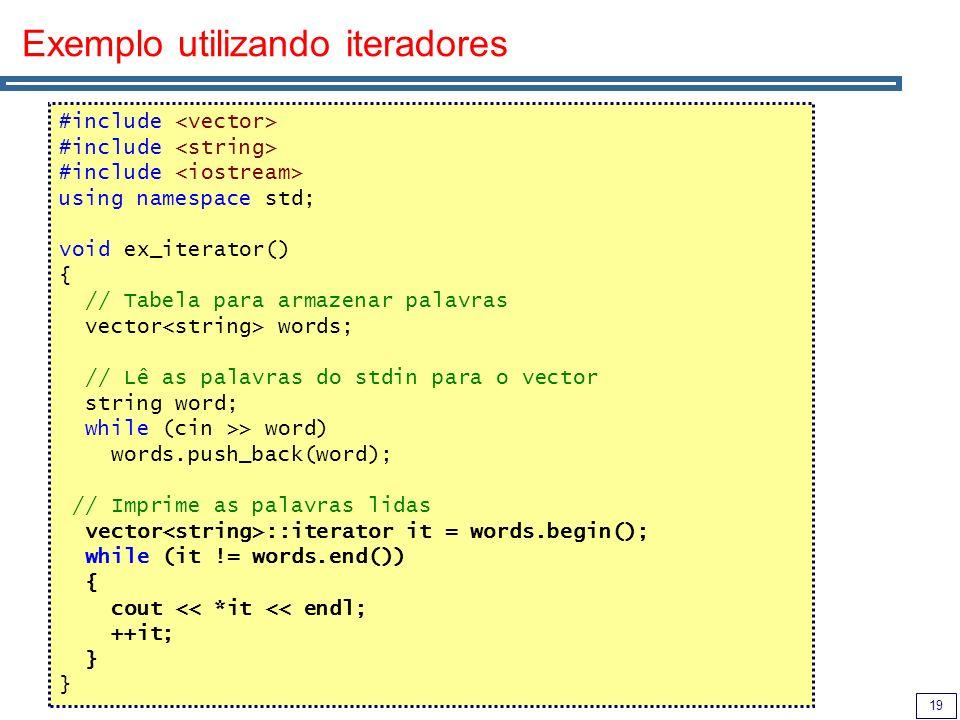 19 Exemplo utilizando iteradores #include using namespace std; void ex_iterator() { // Tabela para armazenar palavras vector words; // Lê as palavras