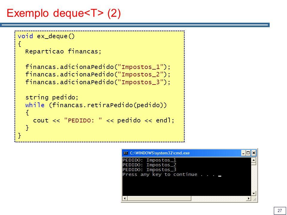 27 Exemplo deque (2) void ex_deque() { Reparticao financas; financas.adicionaPedido(