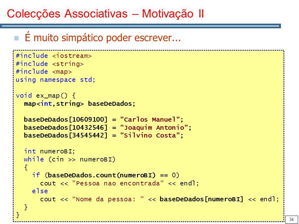 34 Colecções Associativas – Motivação II É muito simpático poder escrever... #include using namespace std; void ex_map() { map baseDeDados; baseDeDado