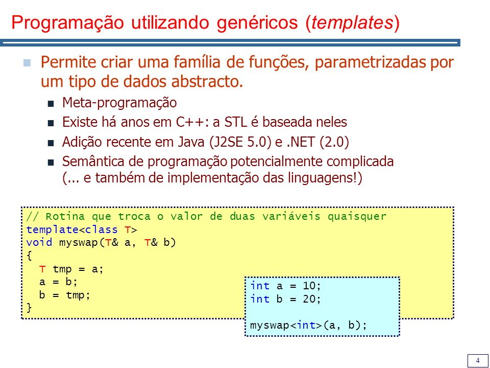 4 Programação utilizando genéricos (templates) Permite criar uma família de funções, parametrizadas por um tipo de dados abstracto. Meta-programação E