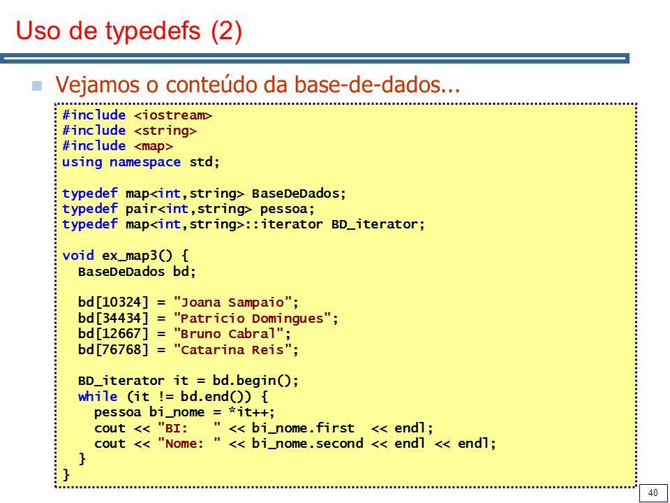40 Uso de typedefs (2) Vejamos o conteúdo da base-de-dados... #include using namespace std; typedef map BaseDeDados; typedef pair pessoa; typedef map