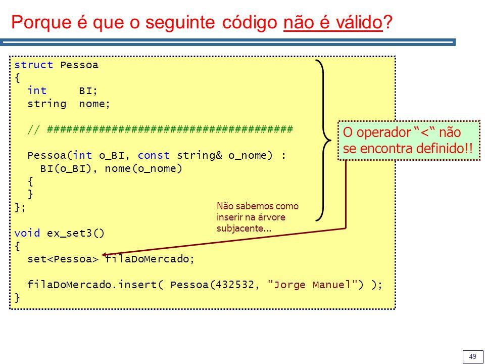 49 Porque é que o seguinte código não é válido? struct Pessoa { int BI; string nome; // ###################################### Pessoa(int o_BI, const