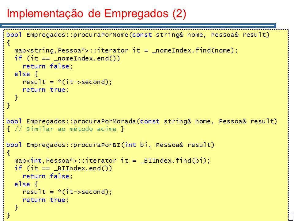 72 Implementação de Empregados (2) bool Empregados::procuraPorNome(const string& nome, Pessoa& result) { map ::iterator it = _nomeIndex.find(nome); if
