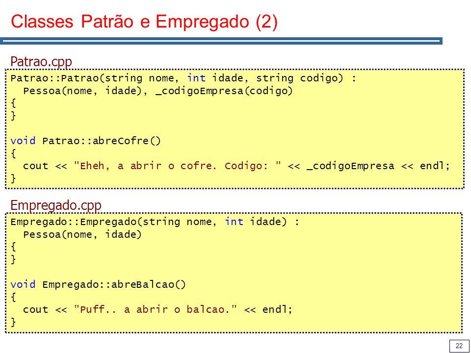 22 Classes Patrão e Empregado (2) Empregado::Empregado(string nome, int idade) : Pessoa(nome, idade) { } void Empregado::abreBalcao() { cout << Puff..