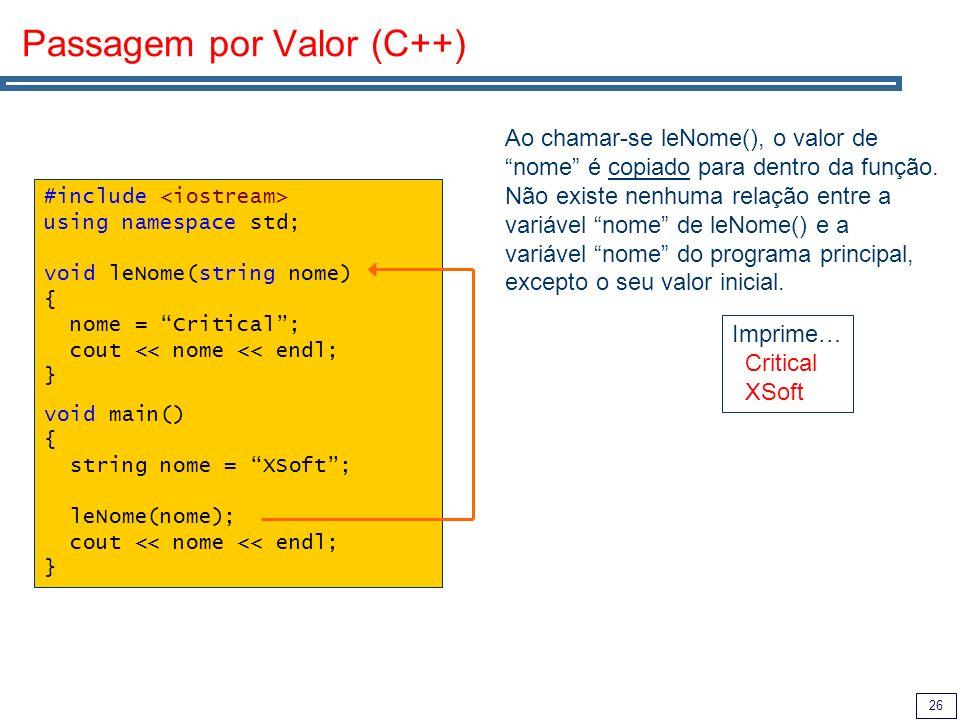 26 Passagem por Valor (C++) #include using namespace std; void leNome(string nome) { nome = Critical; cout << nome << endl; } void main() { string nom