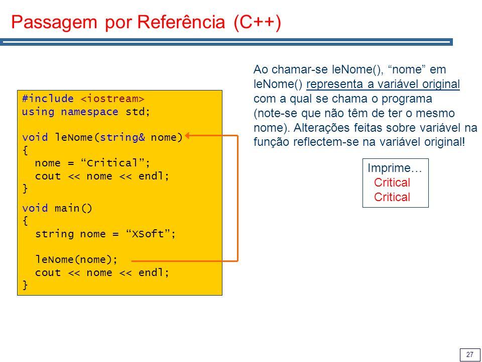 27 Passagem por Referência (C++) #include using namespace std; void leNome(string& nome) { nome = Critical; cout << nome << endl; } void main() { stri