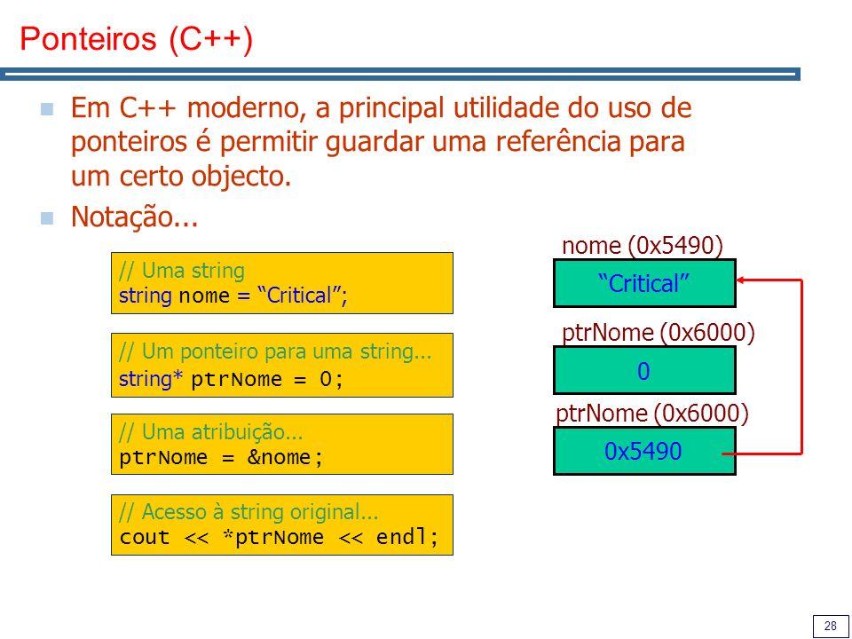 28 Ponteiros (C++) Em C++ moderno, a principal utilidade do uso de ponteiros é permitir guardar uma referência para um certo objecto.