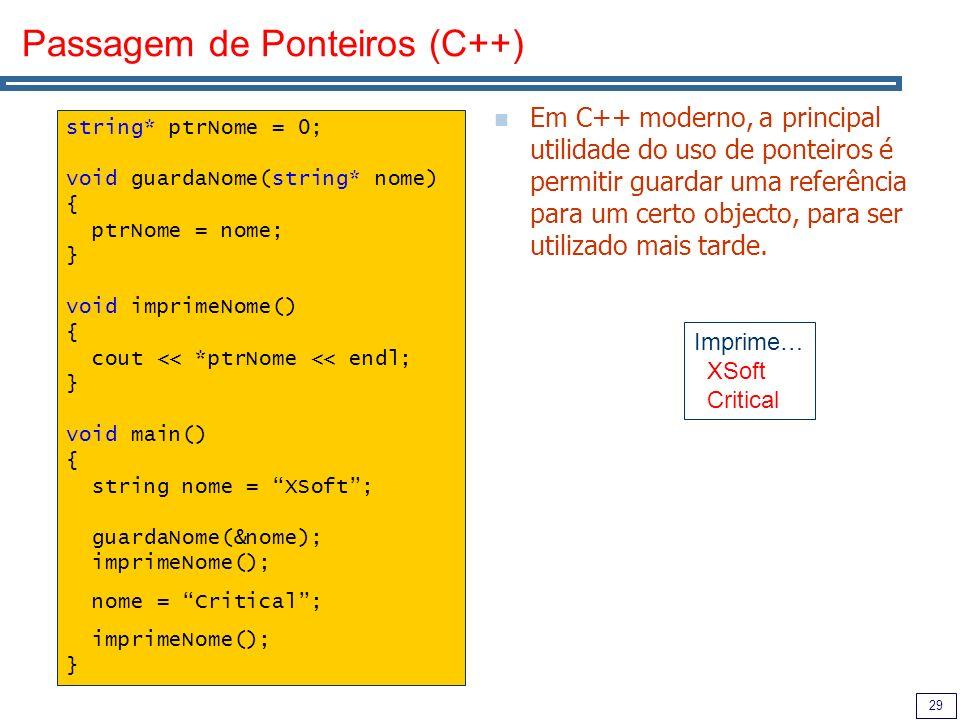 29 Passagem de Ponteiros (C++) Em C++ moderno, a principal utilidade do uso de ponteiros é permitir guardar uma referência para um certo objecto, para ser utilizado mais tarde.