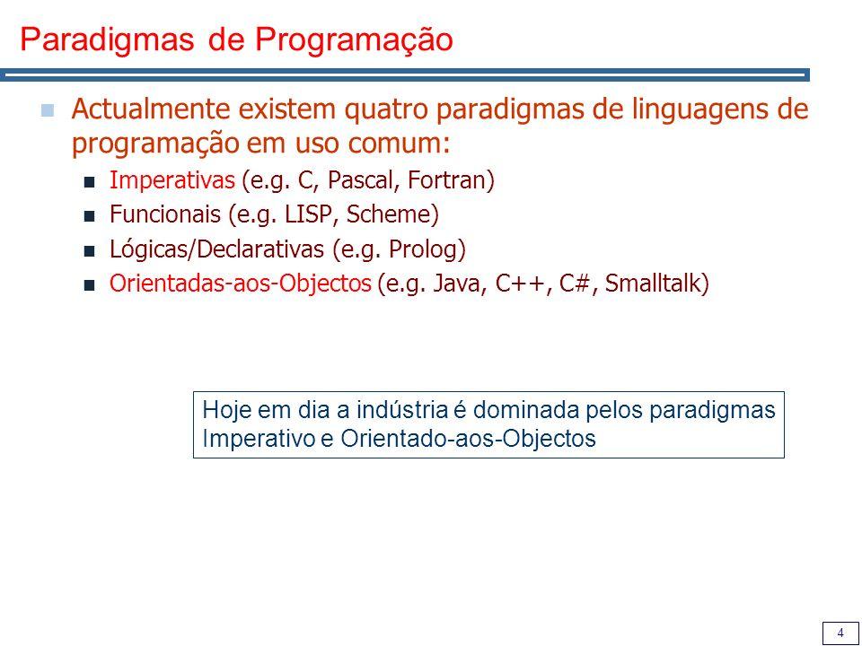 4 Paradigmas de Programação Actualmente existem quatro paradigmas de linguagens de programação em uso comum: Imperativas (e.g.