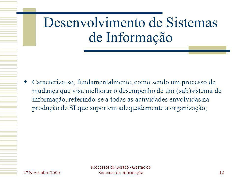 27 Novembro 2000 Processos de Gestão - Gestão de Sistemas de Informação12 Desenvolvimento de Sistemas de Informação Caracteriza-se, fundamentalmente,