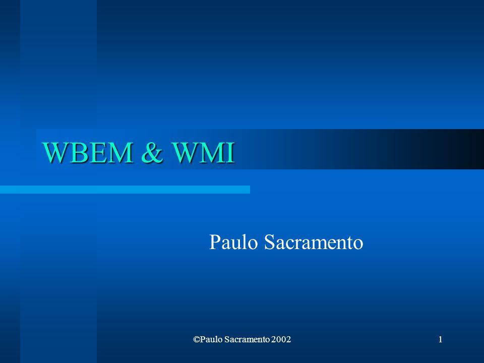 ©Paulo Sacramento 20022 Estrutura da Apresentação O que é o Wbem O que é o Wmi Descrição do CIM Modos de interacção com o CIM Estrutura de uma aplicação WMI (C++)
