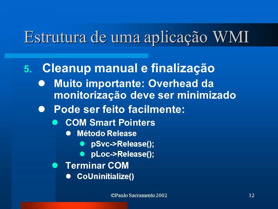 ©Paulo Sacramento 200212 Estrutura de uma aplicação WMI 5. Cleanup manual e finalização Muito importante: Overhead da monitorização deve ser minimizad