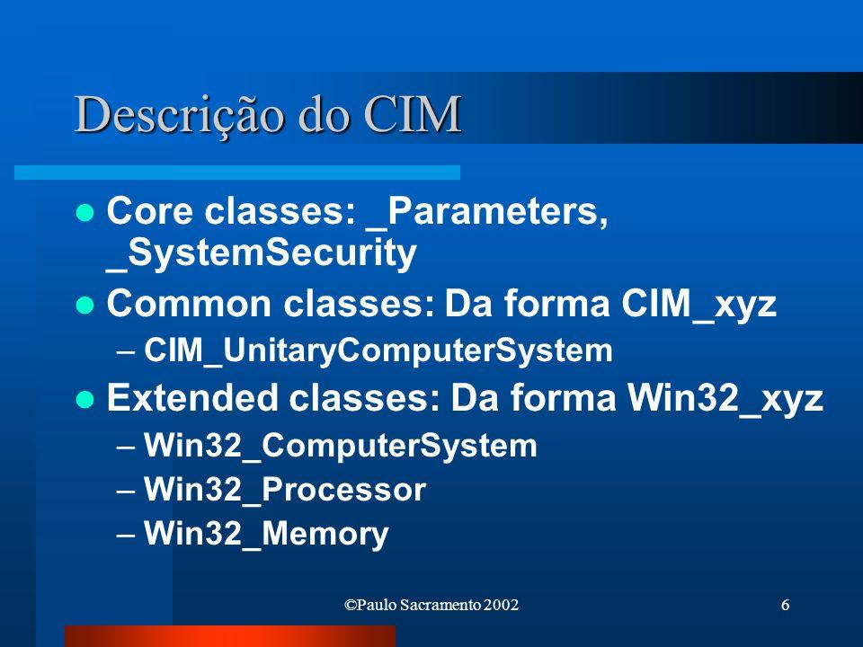 ©Paulo Sacramento 20027 Modos de interacção com o CIM Scripts (mais fácil, menos flexível) –Perl –VBscript –...