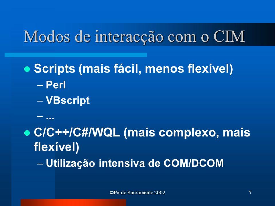 ©Paulo Sacramento 20027 Modos de interacção com o CIM Scripts (mais fácil, menos flexível) –Perl –VBscript –... C/C++/C#/WQL (mais complexo, mais flex