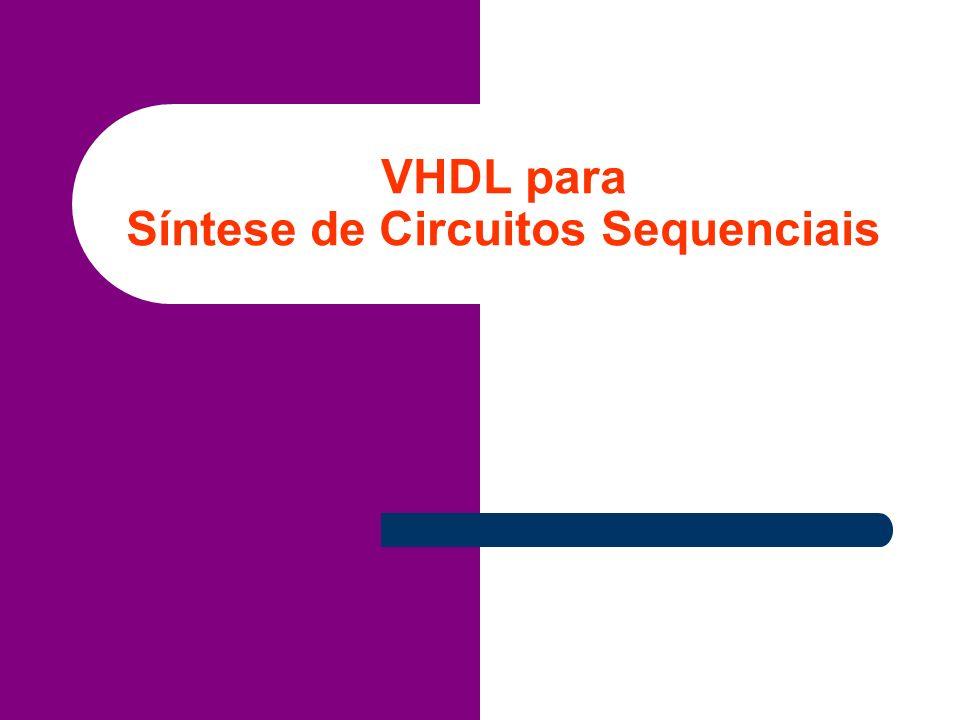 VHDL para Síntese de Circuitos Sequenciais