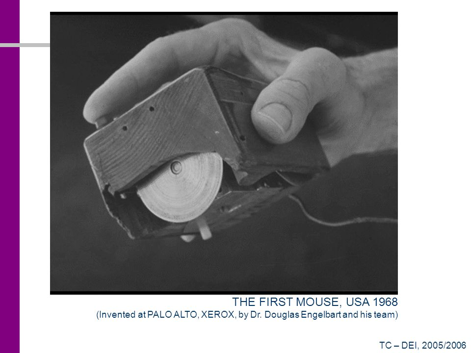 TC – DEI, 2005/2006 THE FIRST MOUSE, USA 1968 (Invented at PALO ALTO, XEROX, by Dr. Douglas Engelbart and his team)