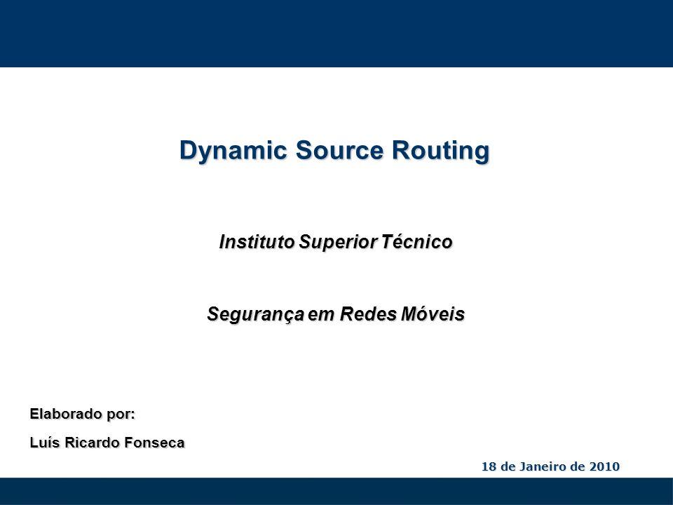 Dynamic Source Routing Route Error: O nó C após um determinado número de tentativas falhadas de envio de um pacote de dados para D, envia uma mensagem de Route Error para o nó inicializador A, indicando que houve uma falha na ligação C->D.