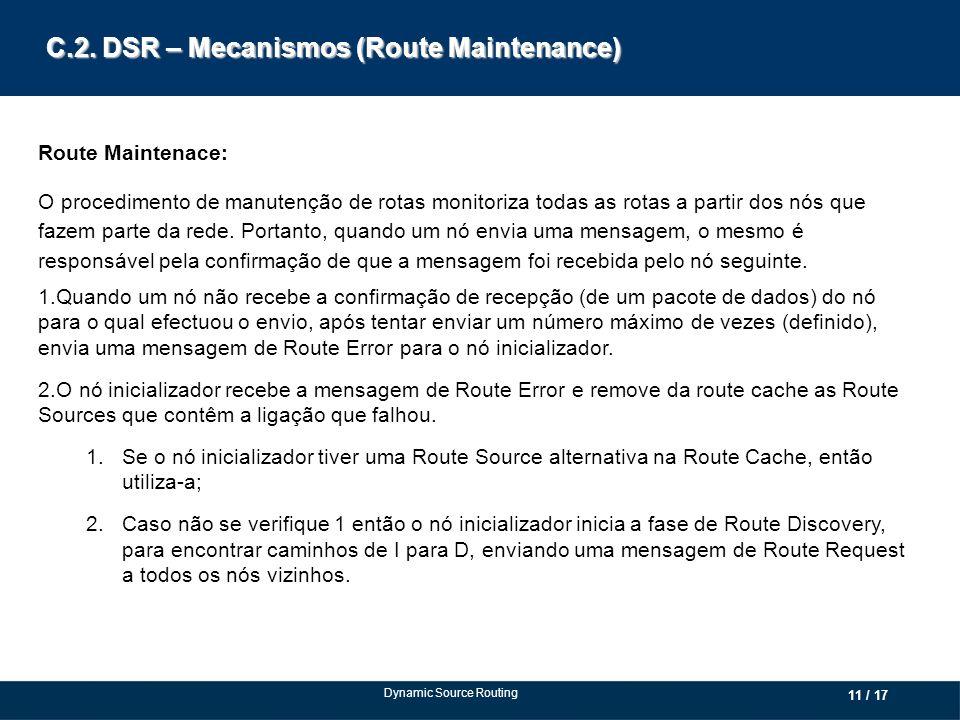 C.2. DSR – Mecanismos (Route Maintenance) Route Maintenace: O procedimento de manutenção de rotas monitoriza todas as rotas a partir dos nós que fazem