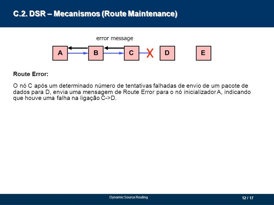 Dynamic Source Routing Route Error: O nó C após um determinado número de tentativas falhadas de envio de um pacote de dados para D, envia uma mensagem