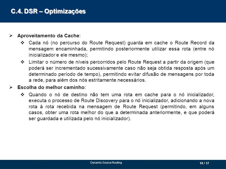 C.4. DSR – Optimizações Aproveitamento da Cache: Cada nó (no percurso do Route Request) guarda em cache o Route Record da mensagem encaminhada, permit
