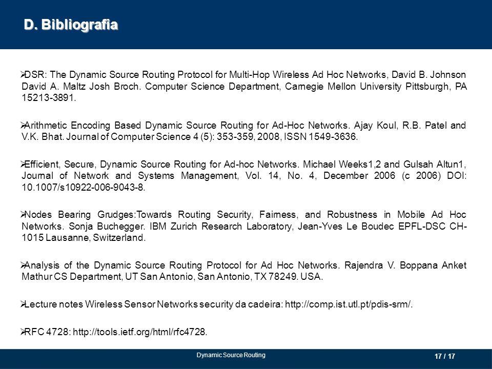 D. Bibliografia DSR: The Dynamic Source Routing Protocol for Multi-Hop Wireless Ad Hoc Networks, David B. Johnson David A. Maltz Josh Broch. Computer