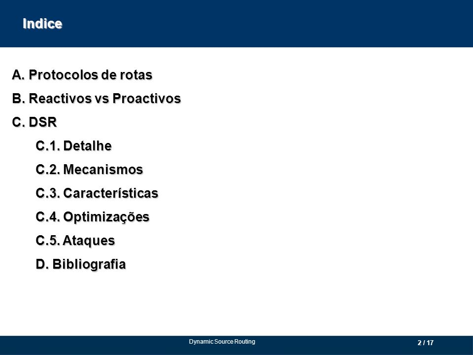A. Protocolos de rotas B. Reactivos vs Proactivos C. DSR C.1. Detalhe C.2. Mecanismos C.3. Características C.4. Optimizações C.5. Ataques D. Bibliogra