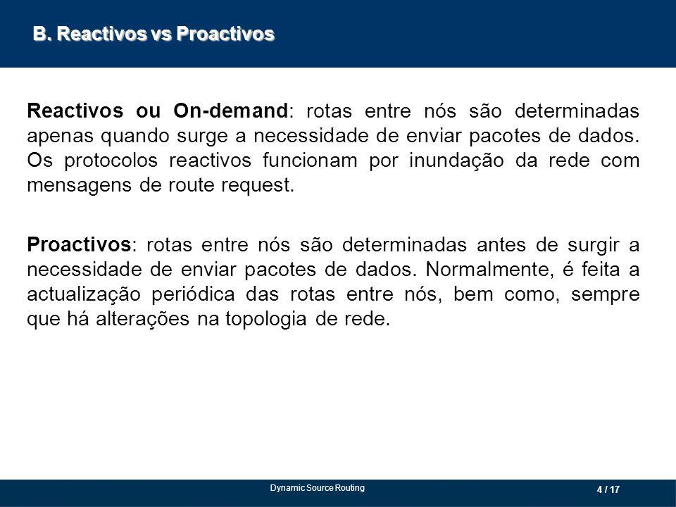 B. Reactivos vs Proactivos Reactivos ou On-demand: rotas entre nós são determinadas apenas quando surge a necessidade de enviar pacotes de dados. Os p