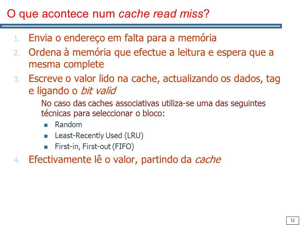 12 O que acontece num cache read miss. 1. Envia o endereço em falta para a memória 2.