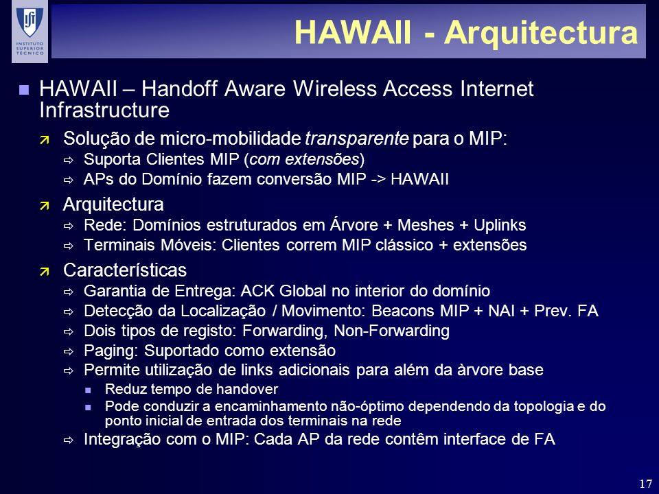 17 HAWAII - Arquitectura n HAWAII – Handoff Aware Wireless Access Internet Infrastructure ä Solução de micro-mobilidade transparente para o MIP: Supor