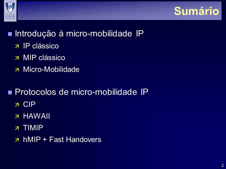 2 Sumário n Introdução à micro-mobilidade IP ä IP clássico ä MIP clássico ä Micro-Mobilidade n Protocolos de micro-mobilidade IP ä CIP ä HAWAII ä TIMI