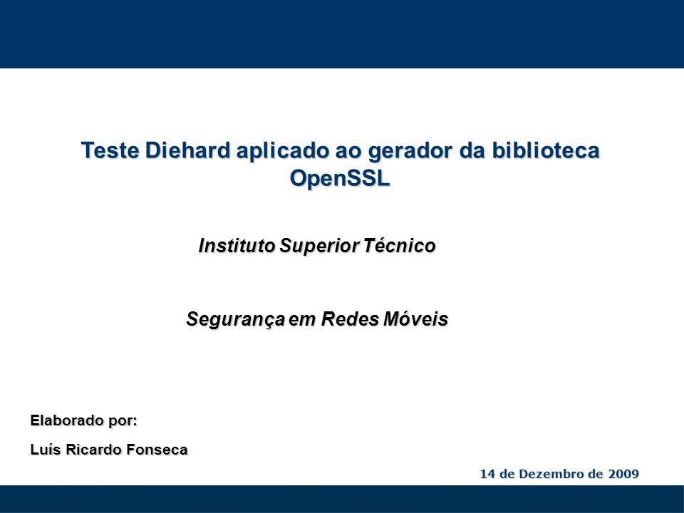 14 de Dezembro de 2009 Teste Diehard aplicado ao gerador da biblioteca OpenSSL Segurança em Redes Móveis Elaborado por: Luís Ricardo Fonseca Instituto Superior Técnico